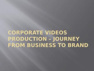 CORPORATE VIDEOS JOURNEY FROM BUSINESS TO BRAND.pptx